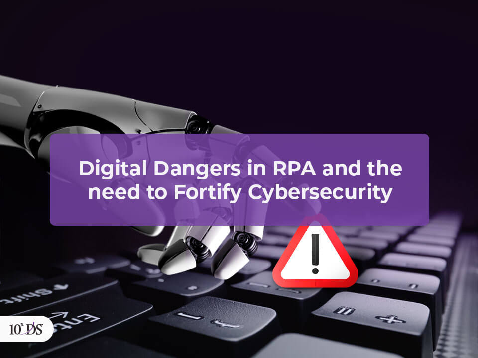 Digital Dangers in RPA and need to Fortify Cybersecurity