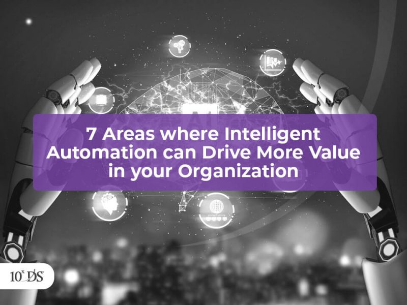 7 Areas where Intelligent Automation can Drive More Value