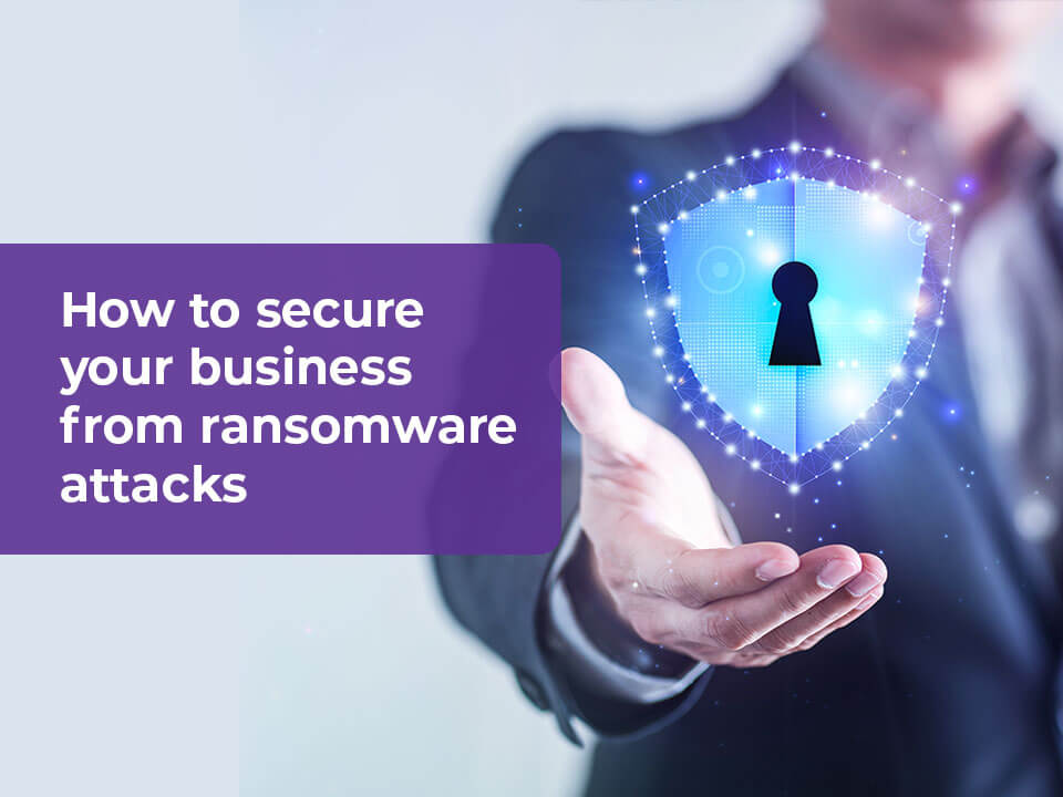 Secure Your Business from Ransomware Attacks