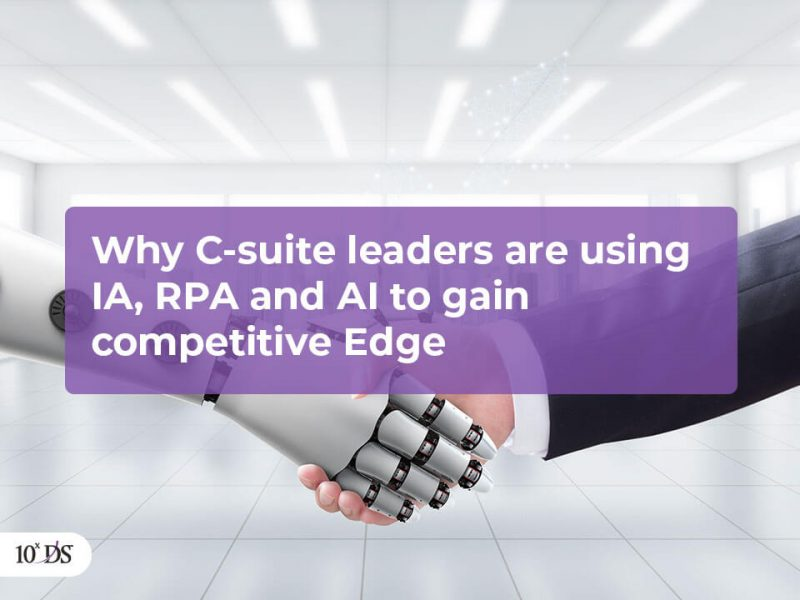 Why C suite leaders are using IA RPA and AI to gain competitive Edge