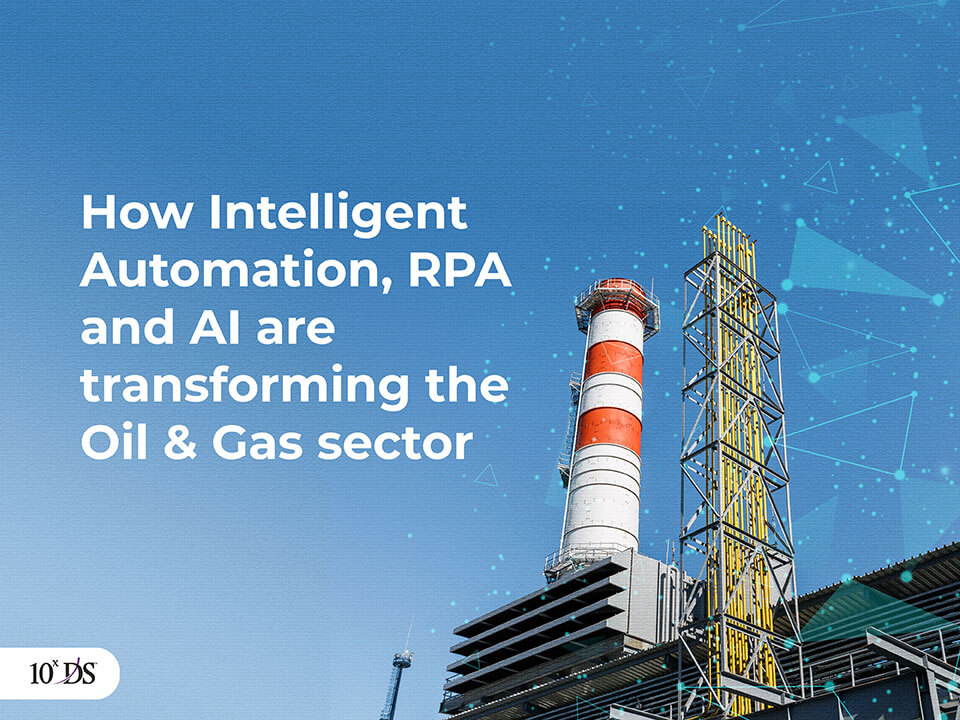 Intelligent Automation, RPA and AI are transforming Oil and Gas sector
