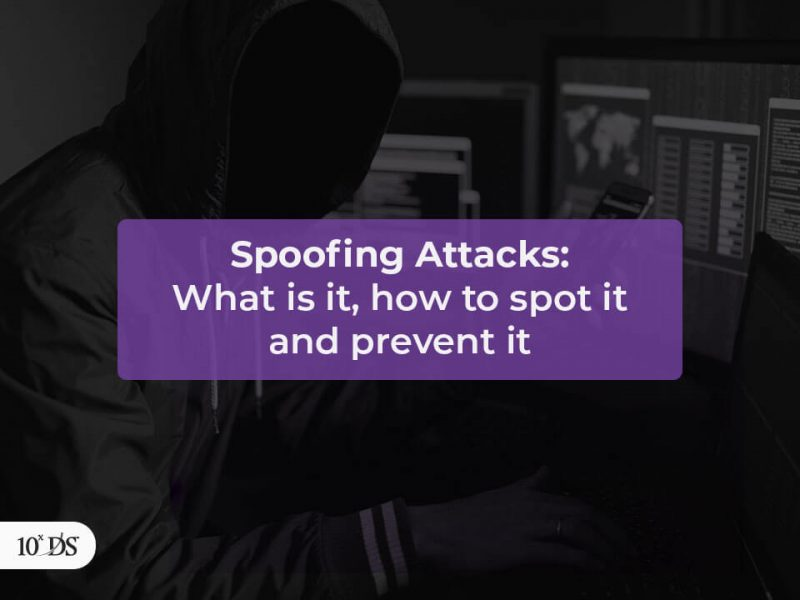 Spoofing Attacks, how to spot it and prevent it