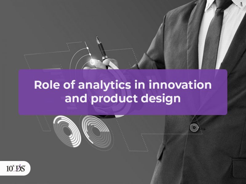 Role pf Analytics in innovation and product Design