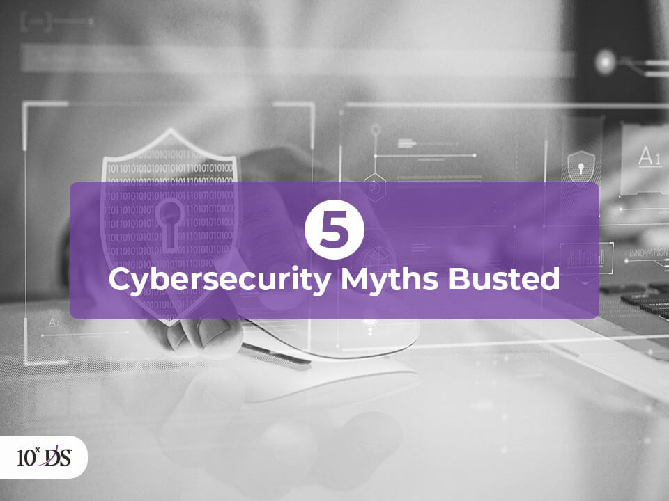 5 Cybersecurity Myths Busted