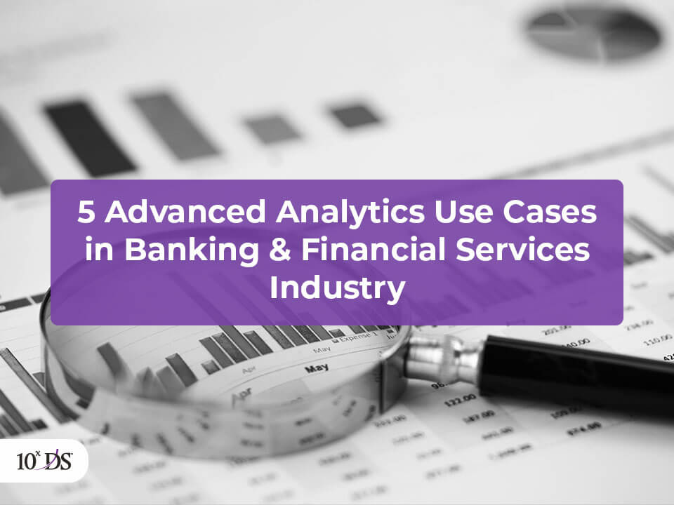 Advanced Analytics Use Cases in Banking and Financial Services Sector