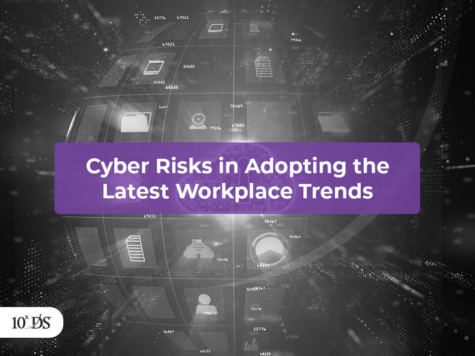 Cyber Risks in Adopting Latest Workplace Trends
