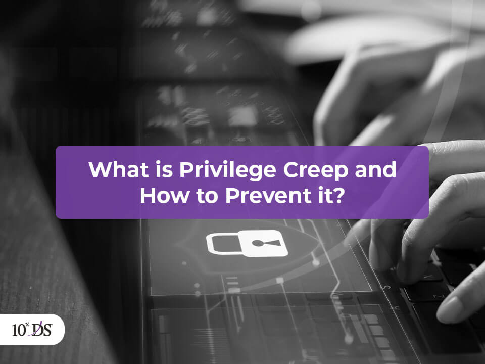 What is Privilege Creep and How to Prevent it