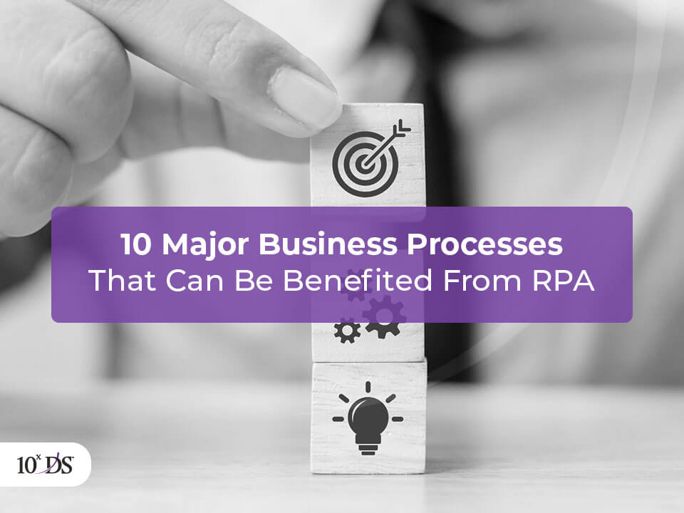 10 Major business processes that can be automated using RPA