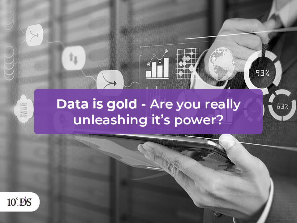 Data is gold – Are you really unleashing its power?