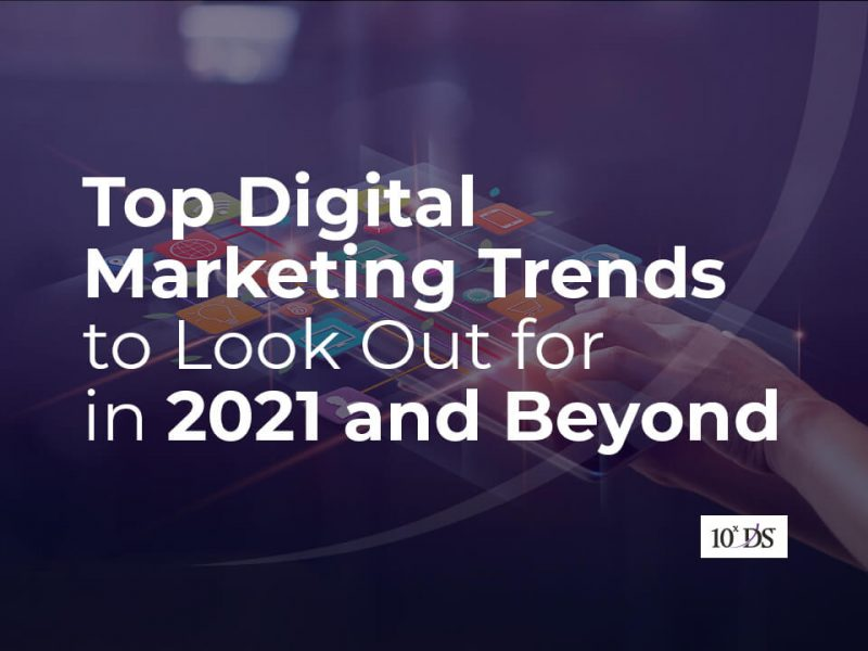 Top Digital Marketing Trends to Look Out for in 2021 and Beyond