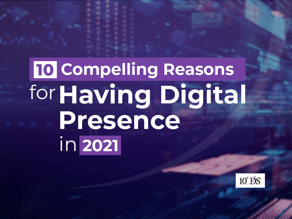 5 Compelling Reasons for Having Digital Presence in 2021