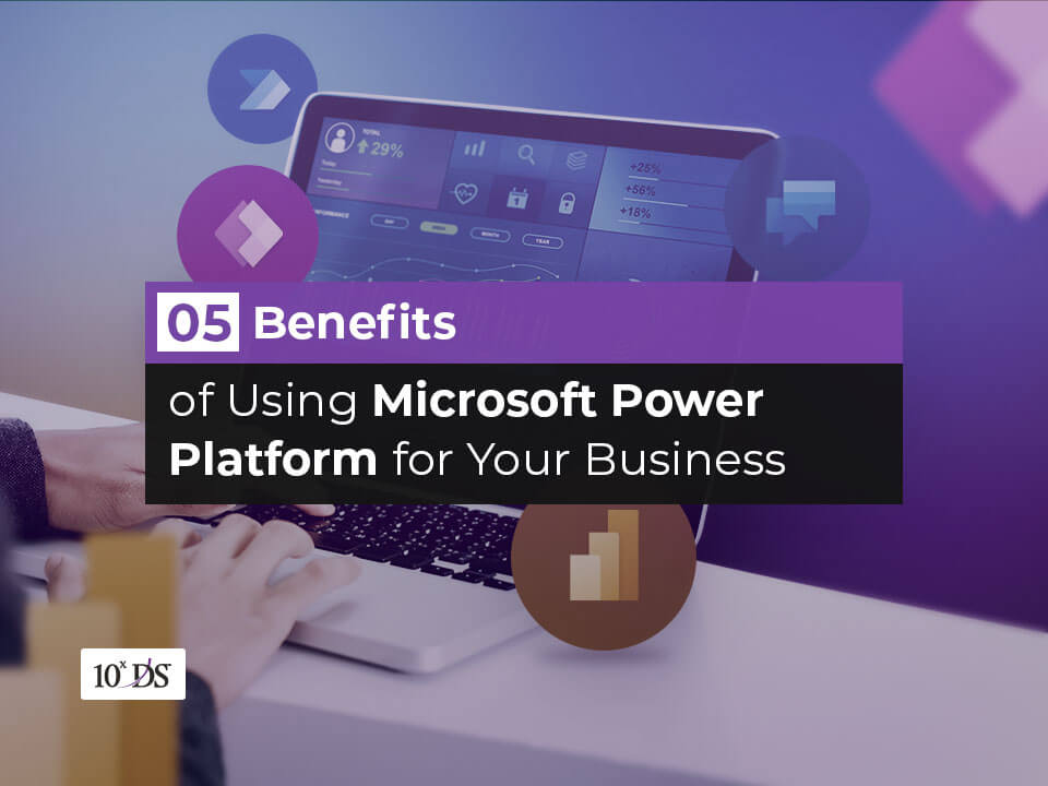 5 Benefits of Microsoft Power Platform