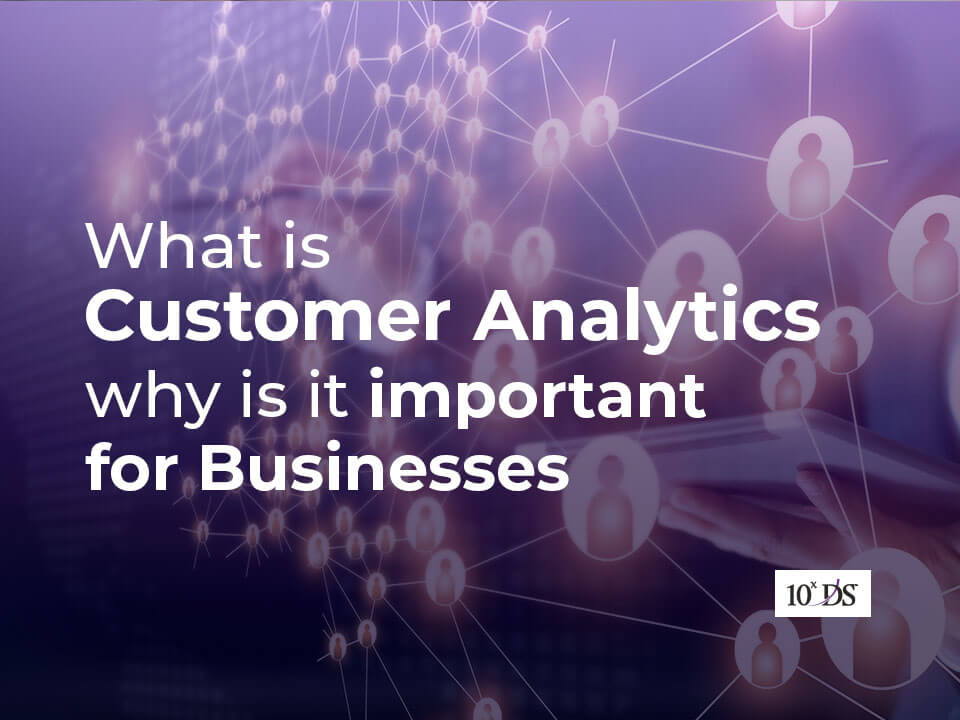 What is Customer Analytics & why is it important