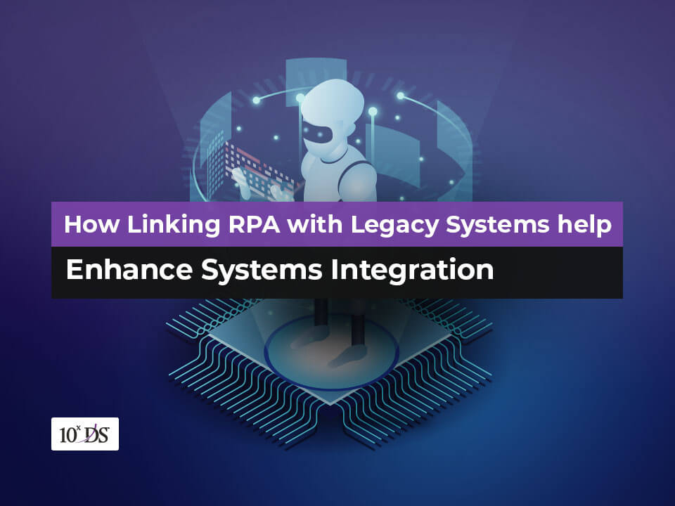 How RPA Helps to enhance Legacy Systems integration