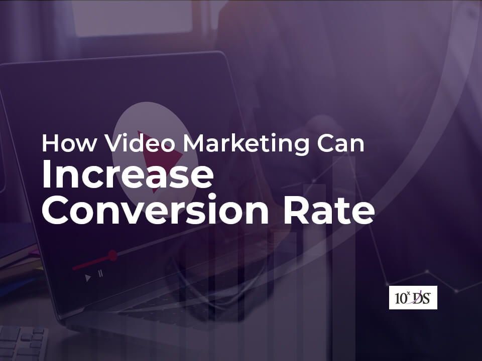 How Video Marketing Increase Conversion Rates